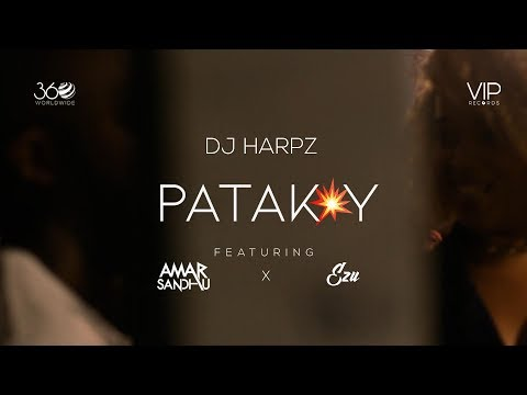 Patakay | DJ Harpz | Amar Sandhu | Ezu | Full Video | VIP Records | 360 Worldwide