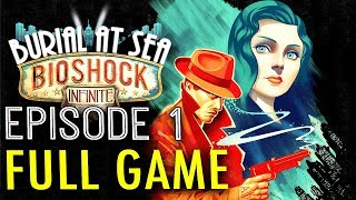 FULL GAME: Bioshock Infinite Burial at Sea DLC Episode 1 FULL Gameplay/ Walkthrough/ Playthrough