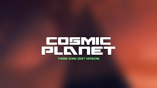 Cosmic Planet - Theme Song (Edit Version)