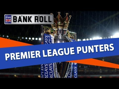 Premier League Punters Week 1 | Team Bankroll Betting Tips For The 2018/19 Season Kick-Off