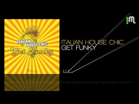 Italian House Chic - Get Funky (Venus Records / Smilax Publishing)