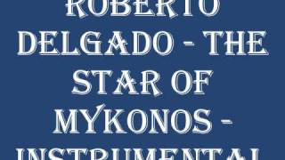 Roberto Delgado - The Star Of Mykonos (Instrumental Version).