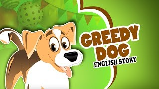 Greedy Dog Story - Moral Stories For Kids   English Kids Story   Panchatantra Tales In English