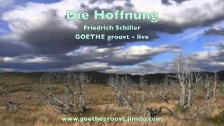 GOETHE groovt live: Die Hoffnung (F. Schiller)