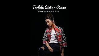 Terlalu Cinta (Rossa) - Cover By Putri Ayu