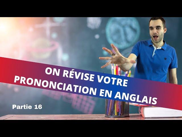 On révise votre prononciation - partie 16