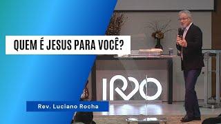 QUEM É JESUS PARA VOCÊ? - Rev. Luciano Rocha