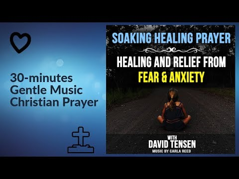 Healing And Relief Of Fear And Anxiety  - Soaking Prayer Track By David Tensen