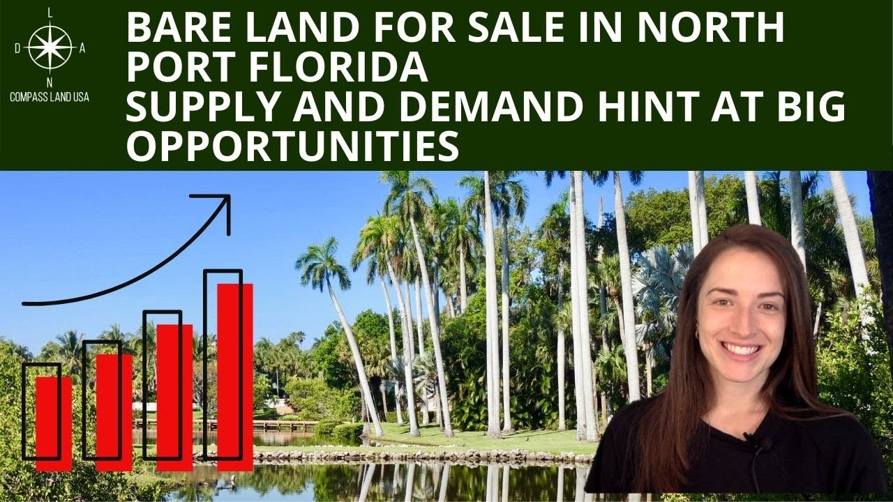 Bare Land for Sale in North Port Florida   Supply & Demand Hint at Big Opportunities