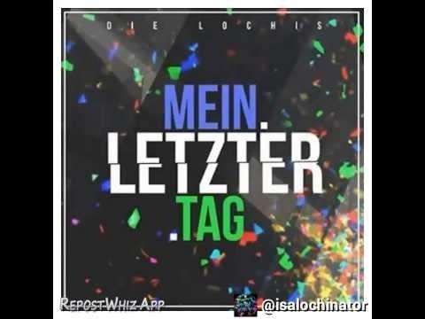 DIE LOCHIS - MEIN LETZTER TAG (LYRICS) - YouTube