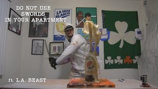 Do Not Use Swords In Your Apartment (Ft. L.A. BEAST)