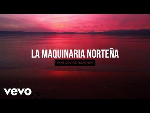 La Maquinaria Norteña - Por Obvias Razones (Lyric Video)