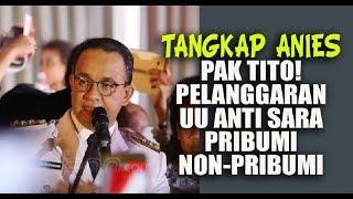 Tangkap Anies Pak Tito! Pelanggaran UU Anti SARA Pribumi Non-Pribumi