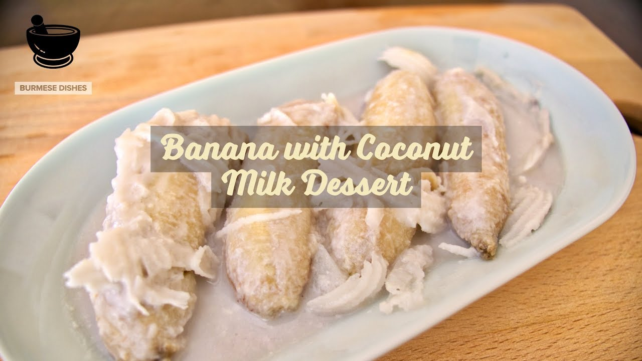 Burmese sweet banana dessert in coconut milk youtube burmese sweet banana dessert in coconut milk burmese dishes forumfinder