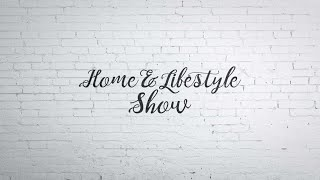 Home and Lifestyle Show. Are You Ready?