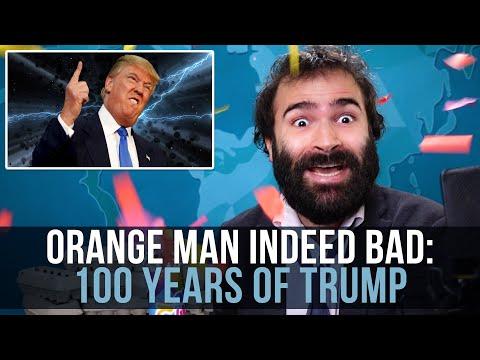 Orange Man Indeed Bad: 100 Years of Trump - SOME MORE NEWS
