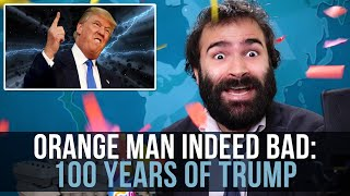 Orange Man Indeed Bad: 100 Years of Trump - SOME MORE NEWS
