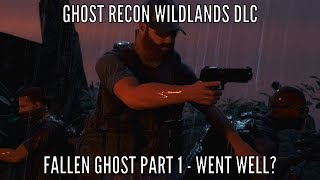 Ghost Recon Wildlands - Fallen Ghost DLC Part 1 - This Could Of Gone Better