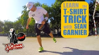 #10 T-SHIRT TRICK TUTORIAL ! BE A CHAMPION with Séan Garnier @seanfreestyle