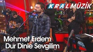 Kral Pop Akustik - Mehmet Erdem - Dur Dinle Sevgilim