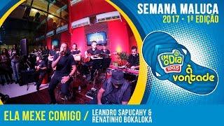 Ela Mexe Comigo  - Leandro Sapucahy Part. Renatinho Bokaloka (Semana Maluca 2017)