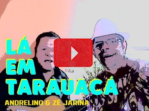 LÁ EM TARAUACÁ com Andrelino e Zé Jarina