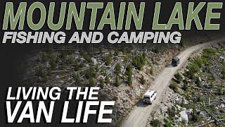 Mountain Lake Fishing and Camping - Living The Van Life