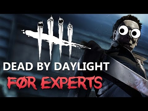 DEAD BY DAYLIGHT FOR EXPERTS