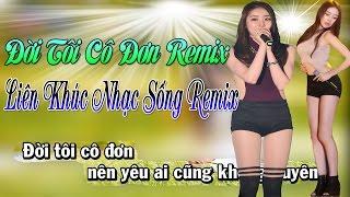 Karaoke | Liên Khúc Nhạc Sống Remix Đời Tôi Cô Đơn Remix | Hay Nhất 2017