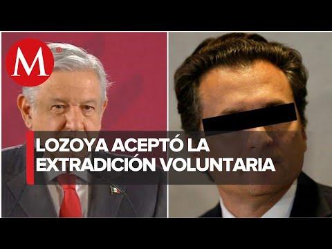 Extradición de Emilio Lozoya ayudará a recuperar lo mal habido: AMLO