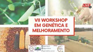 VII Workshop em Genética e Melhoramento - PARTE II