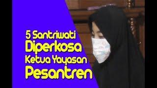Download Video 5 Santriwati Diperkosa Oleh Ketua Yayasan Pondok Pesantren Di Bandung Jawa Barat MP3 3GP MP4