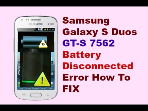 Samsung Galaxy S Duos GT-S 7562 Battery disconnected Error. How To Fix It