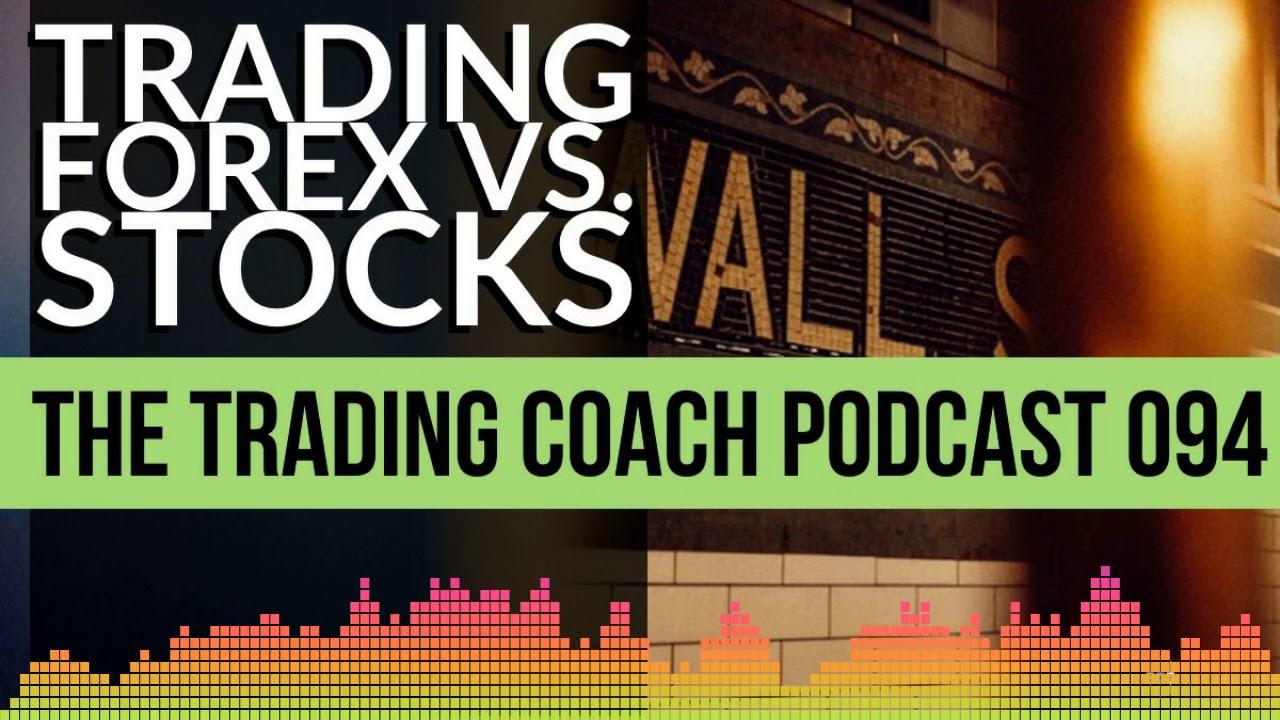 Trading Coach Podcast 094 Forex Vs Stocks