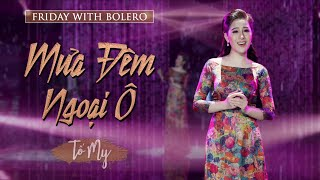 Mưa Đêm Ngoại Ô - Tố My ( Đỗ Kim Bảng ) l Friday With Bolero - Tập 12