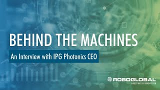 ROBO Global's Behind the Machines: An Interview with IPG Photonics CEO