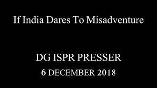 If India Dares to Misadventure, DG ISPR Presser - 6 Dec 2018