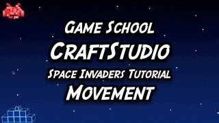 Game School - CraftStudio Space Invader Tutorial - Movement