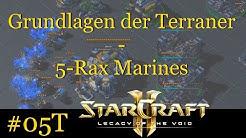 [T] Grundlagen der Terraner - 5-Rax-Marines - Starcraft 2 für Anfänger #05T [Deutsch | German]