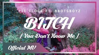 Download lagu PEE CLOCK - Bitch ( You Don't Know Me ) Ft.8BOTSBOYZ [ Official MV ]