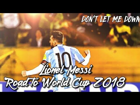 Lionel Messi carrying Argentina to Russia - The Movie||Don't let me down