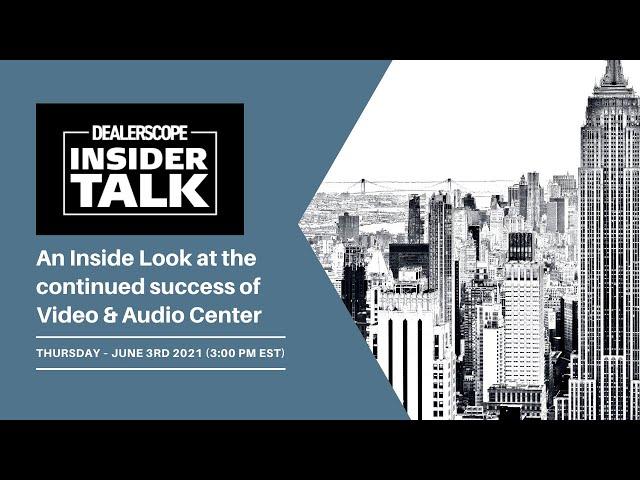 Dealerscope Insider Talk: Video and Audio Center