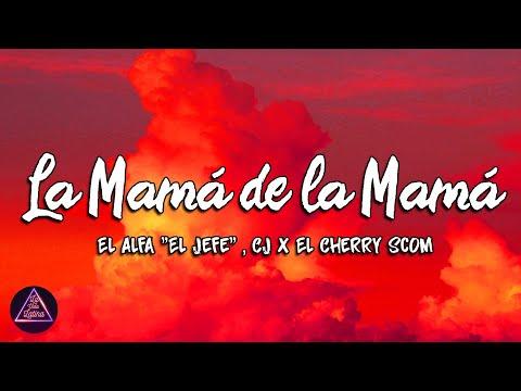 """El Alfa """"El Jefe"""" x CJ x El Cherry Scom – La Mamá de la Mamá (Lyrics/Letra)"""