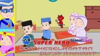 Super Hero Seri 20-Doa Keselamatan Dunia Akhirat-Anak Islam-Bersama Jamal Laeli