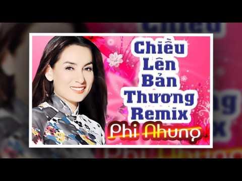 Chiều Lên Bản Thượng Remix - Phi Nhung