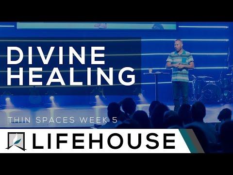 Thin Spaces (Week 5)  - Divine Healing