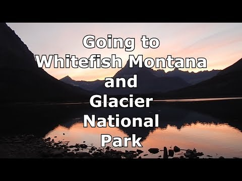 Whitefish Montana And Glacier National Park
