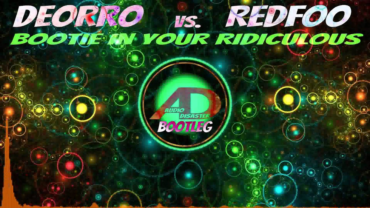 Deorro vs. Redfoo - Bootie In Your Ridiculous (Audio Disaster Bootleg)