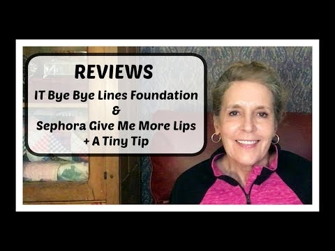 Reviews - IT Bye Bye Lines Foundation & Sephora Give Me More Lips + A Tiny Tip