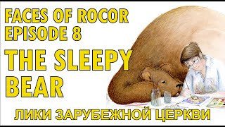 FACES OF ROCOR Ep. 8: The Sleepy Bear